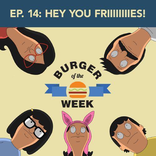 Episode 14 Hey You Friiiies