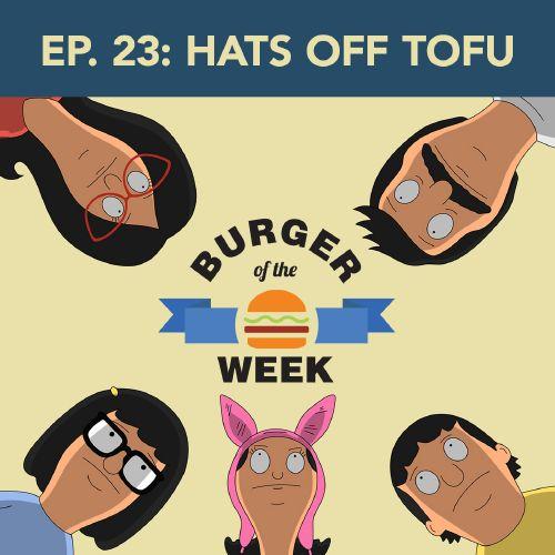 Episode 23: Hats Off Tofu