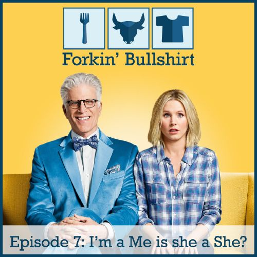 Episode 7: I'm A Me, Is She A She?