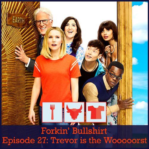 Episode 27: Trevor is the Wooooorst